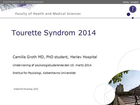 Tourette Syndrom 2014 Camilla Groth MD, PhD student, Herlev Hospital