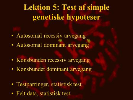 Lektion 5: Test af simple genetiske hypoteser