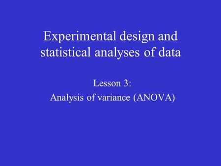 Experimental design and statistical analyses of data