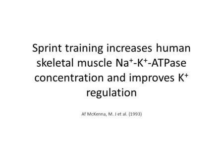 Sprint training increases human skeletal muscle Na + -K + -ATPase concentration and improves K + regulation Af McKenna, M. J et al. (1993)
