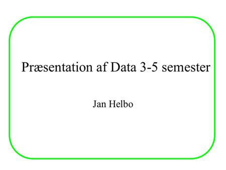 Præsentation af Data 3-5 semester Jan Helbo. Interfaces Datateknik Basis D5 D3 SignalProcesInformatikKom. net D4 Interface Tele Button UP.