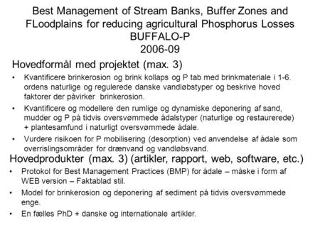 Best Management of Stream Banks, Buffer Zones and FLoodplains for reducing agricultural Phosphorus Losses BUFFALO-P 2006-09 Hovedformål med projektet (max.