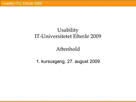 Usability IT-Universitetet Efterår 2009 Aftenhold