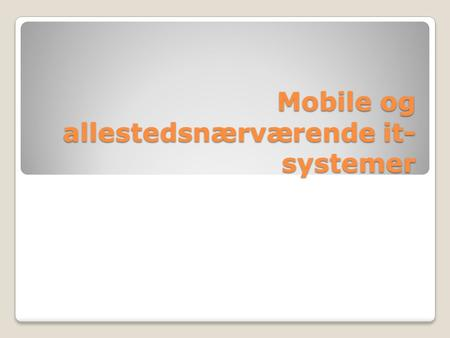 Mobile og allestedsnærværende it- systemer. Disposition Introduktion Karakteristika Association Services Serviceinteraktion Samarbejdsarkitektur Kontekst.