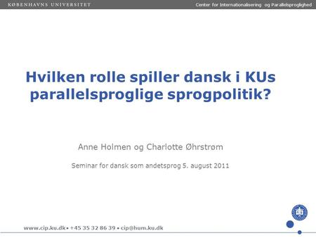  +45 35 32 86 39  Hvilken rolle spiller dansk i KUs parallelsproglige sprogpolitik? Center for Internationalisering og Parallelsproglighed.
