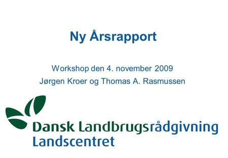 Ny Årsrapport Workshop den 4. november 2009 Jørgen Kroer og Thomas A. Rasmussen.