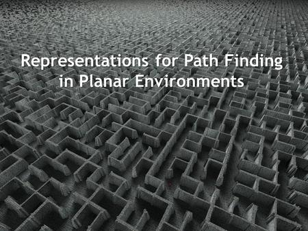 Representations for Path Finding in Planar Environments.