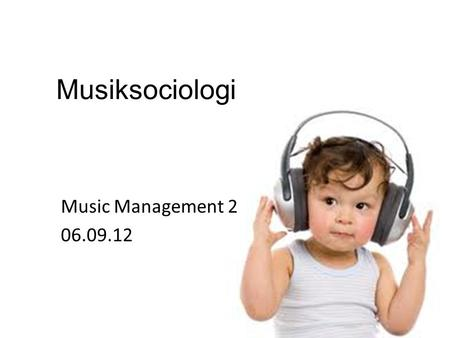 Musiksociologi Music Management 2 06.09.12.