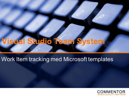 Visual Studio Team System Work Item tracking med Microsoft templates.