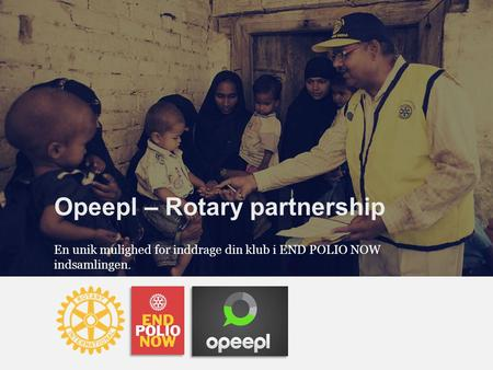 Opeepl – Rotary partnership En unik mulighed for inddrage din klub i END POLIO NOW indsamlingen.