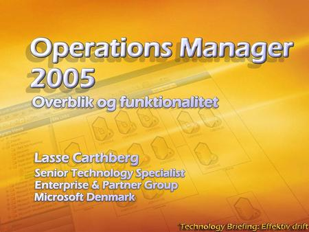 Operations Manager 2005. Historik NetIQ Operations Manager (One Point) MOM 2000 SP1 Microsoft Operations Manager MOM 2000 Microsoft Operations Manager.