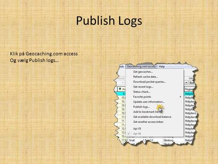 Publish Logs Klik på Geocaching.com access Og vælg Publish logs…