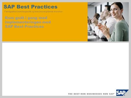 SAP TechEd '04 SAP Best Practices Færdigpakket branchespecifik og brancheovergribende knowhow Kom godt i gang med implementeringen med SAP Best Practices.