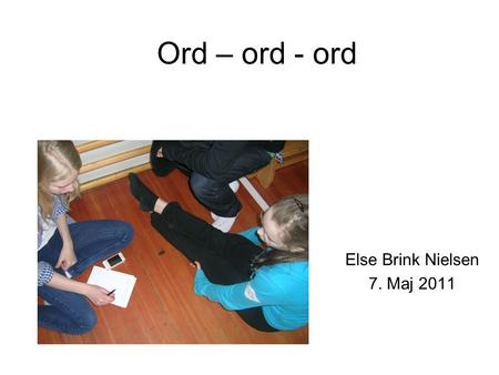Ord – ord - ord Else Brink Nielsen 7. Maj 2011. David Nunan Without grammer you can say very little, but without words you can say nothing.