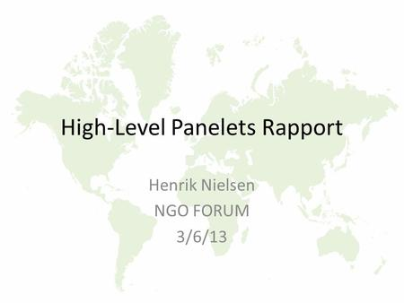 High-Level Panelets Rapport Henrik Nielsen NGO FORUM 3/6/13.