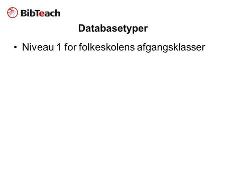 Databasetyper Niveau 1 for folkeskolens afgangsklasser.