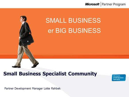 SMALL BUSINESS er BIG BUSINESS Small Business Specialist Community Partner Development Manager Lotte Rahbek.