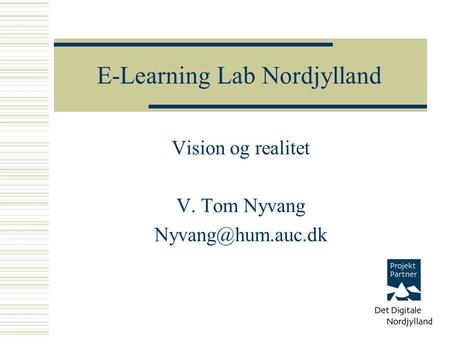 Vision og realitet V. Tom Nyvang E-Learning Lab Nordjylland.