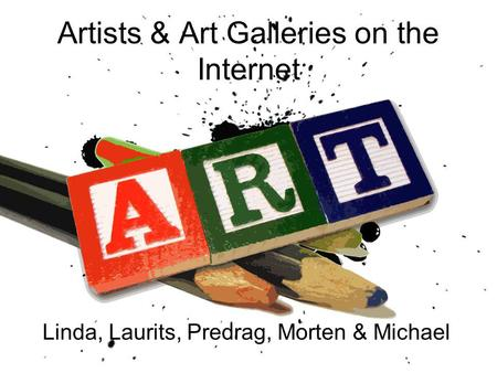 Artists & Art Galleries on the Internet Linda, Laurits, Predrag, Morten & Michael.