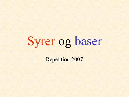 Syrer og baser Repetition 2007.