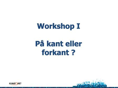 Workshop I På kant eller forkant ?