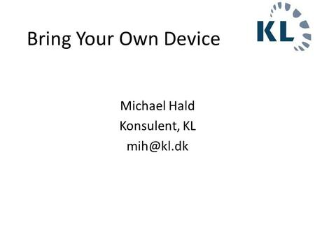 Michael Hald Konsulent, KL Bring Your Own Device.