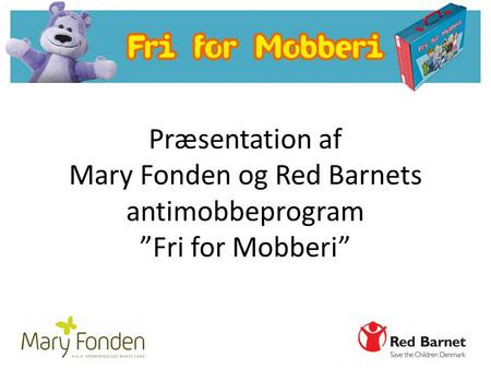 "Præsentation af Mary Fonden og Red Barnets antimobbeprogram ""Fri for Mobberi"""