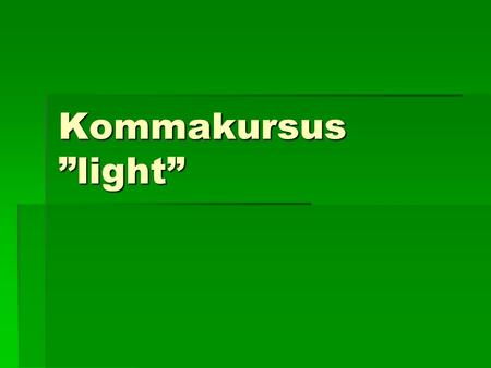 "Kommakursus ""light""."