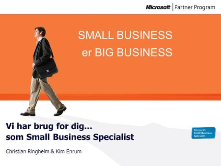 SMALL BUSINESS er BIG BUSINESS Vi har brug for dig... som Small Business Specialist Christian Ringheim & Kim Enrum.