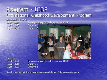 Program - ICDP International Childhood Development Program Socialpædagogerne 10,00-10,30Powerpoint og Filmsekvenser om ICDP 10,30-11,15Opgave 1 11,15-12,00Opgave.