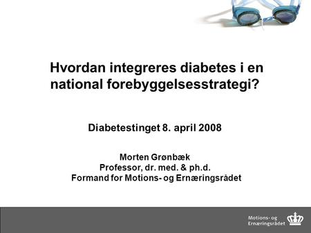 Hvordan integreres diabetes i en national forebyggelsesstrategi? Diabetestinget 8. april 2008 Morten Grønbæk Professor, dr. med. & ph.d. Formand for Motions-