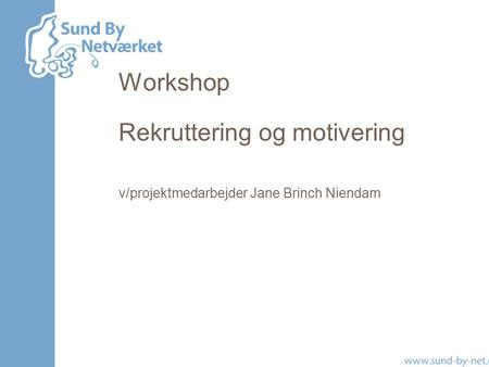 Workshop Rekruttering og motivering v/projektmedarbejder Jane Brinch Niendam.