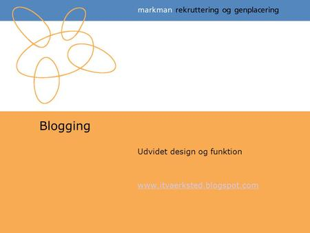 Blogging Udvidet design og funktion www.itvaerksted.blogspot.com.