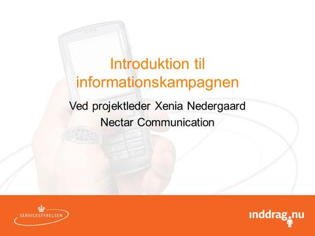 Introduktion til informationskampagnen Ved projektleder Xenia Nedergaard Nectar Communication.