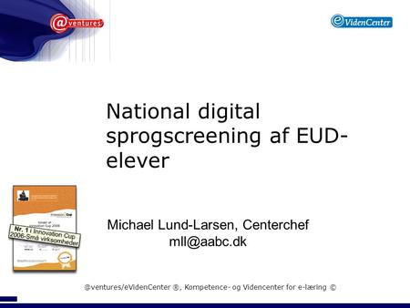 National digital sprogscreening af EUD- elever Michael Lund-Larsen, ®, Kompetence- og Videncenter for e-læring.