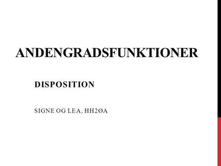 ANDENGRADSFUNKTIONER DISPOSITION SIGNE OG LEA, HH2ØA.