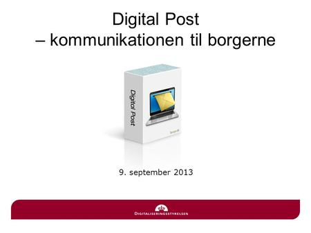 Digital Post – kommunikationen til borgerne 9. september 2013.