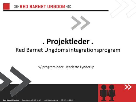 . Projektleder . Red Barnet Ungdoms integrationsprogram