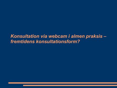 Konsultation via webcam i almen praksis – fremtidens konsultationsform?