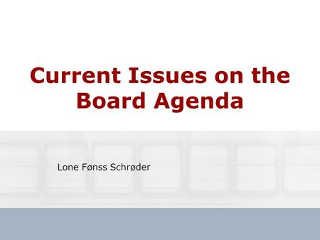 Current Issues on the Board Agenda Lone Fønss Schrøder.