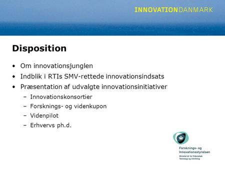Disposition Om innovationsjunglen Indblik i RTIs SMV-rettede innovationsindsats Præsentation af udvalgte innovationsinitiativer –Innovationskonsortier.
