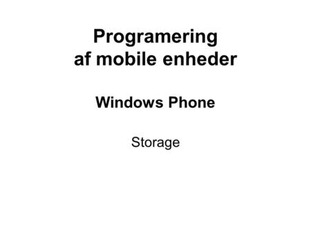 Programering af mobile enheder Windows Phone Storage.