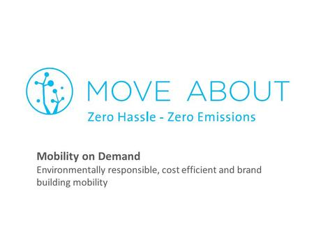 Mobility on Demand Environmentally responsible, cost efficient and brand building mobility.