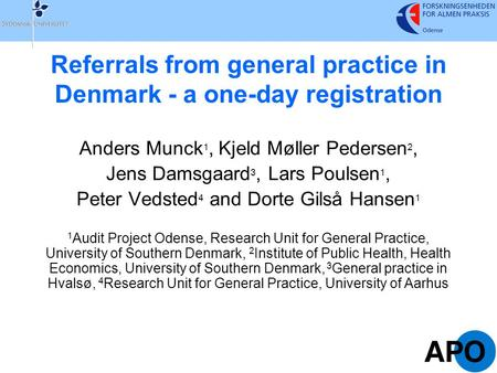 Referrals from general practice in Denmark - a one-day registration Anders Munck 1, Kjeld Møller Pedersen 2, Jens Damsgaard 3, Lars Poulsen 1, Peter Vedsted.