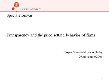 1 Specialeforsvar Transparency and the price setting behavior of firms Casper Mønsted & Jonas Herby 29. november 2006.