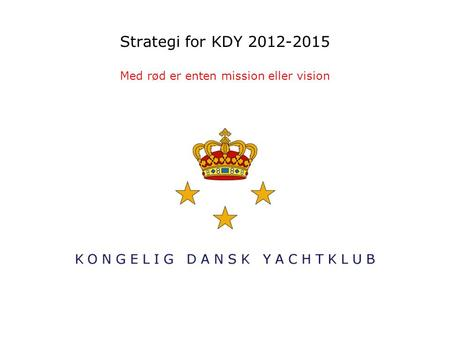 Strategi for KDY 2012-2015 Med rød er enten mission eller vision.