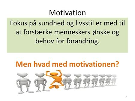 Men hvad med motivationen?