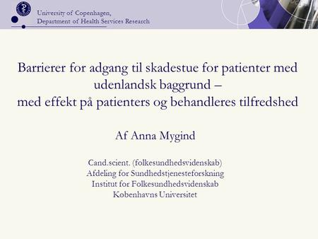 University of Copenhagen, Department of Health Services Research Barrierer for adgang til skadestue for patienter med udenlandsk baggrund – med effekt.