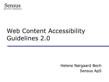 Web Content Accessibility Guidelines 2.0 Helene Nørgaard Bech Sensus ApS.