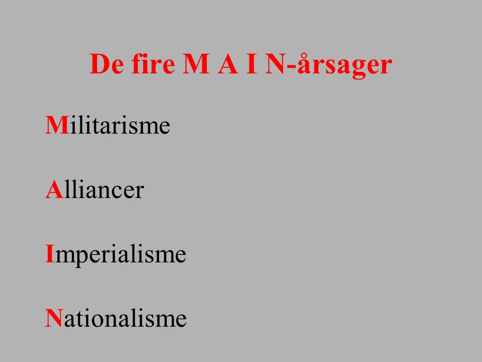 De fire M A I N-årsager Militarisme Alliancer Imperialisme